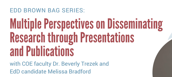 EdD Brown Bag: Multiple Perspectives on Disseminating Research Through Presentations and Publications
